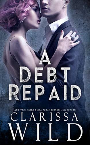 A Debt Repaid (A Dark Billionaire Romance)  Clarissa Wild