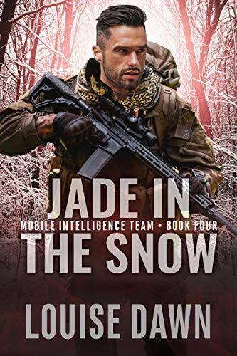 Jade in the Snow: Book Four of the Mobile Intelligence Team Series (Mobile Intelligence Series 4) Louise Dawn