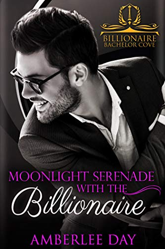 Moonlight Serenade with the Billionaire (Billionaire Bachelor Cove) Amberlee Day