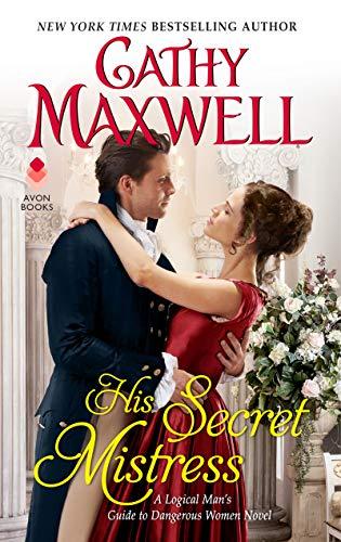 His Secret Mistress: A Logical Man's Guide to Dangerous Women Novel  Cathy Maxwell