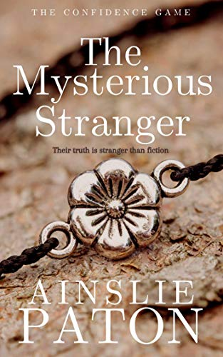 The Mysterious Stranger (The Confidence Game Book 3) Ainslie Paton