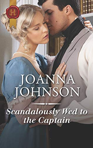 Scandalously Wed to the Captain  Joanna Johnson