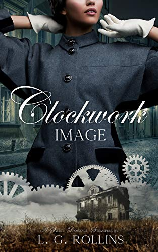 Clockwork Image (Steam and Shadow Novella Book 3)  L. G. Rollins