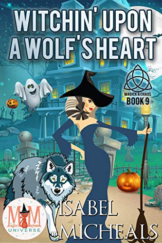 Witchin' Upon a Wolf's Heart: Magic and Mayhem Universe (Magick and Chaos Book 9)   Isabel Micheals