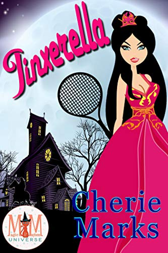 Jinxerella: Magic and Mayhem Universe (Jinxed by Love Book 2) Cherie Marks
