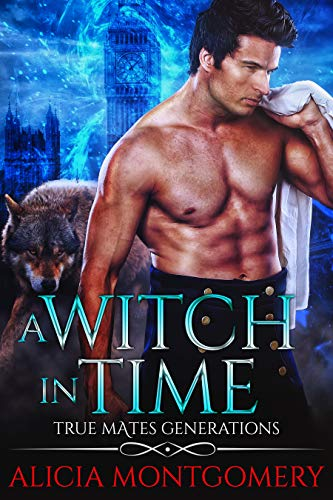 A Witch in Time: True Mates Generations Book 4  Alicia Montgomery