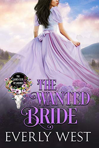 The Wanted Bride (The Ladies Club of Laramie Book 9)  Everly West