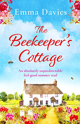 The Beekeeper's Cottage: An absolutely unputdownable feel good summer read  Emma Davies