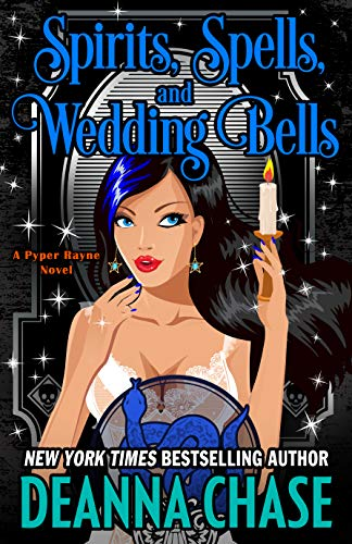 Spirits, Spells, and Wedding Bells (Pyper Rayne Book 5) Deanna Chase