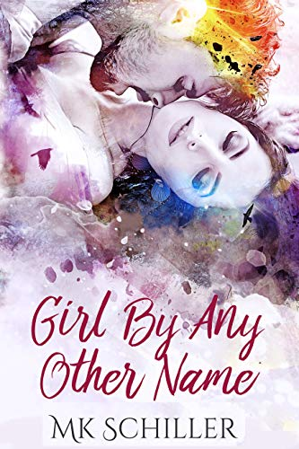 Girl By Any Other Name  MK Schiller
