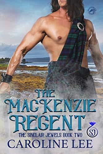 The Mackenzie Regent (The Sinclair Jewels Book 2) Caroline Lee