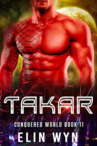 Takar: Science Fiction Adventure Romance (Conquered World Book 11)  Elin Wyn