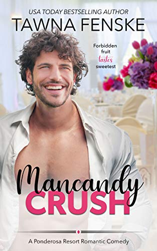 Mancandy Crush: A Ponderosa Resort Novella (Ponderosa Resort Romantic Comedies Book 6)  Tawna Fenske
