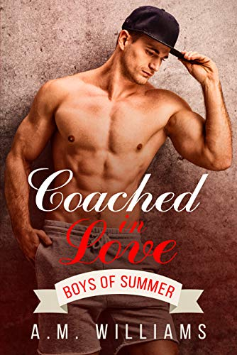 Coached in Love (Boys of Summer Book 0) A.M. Williams