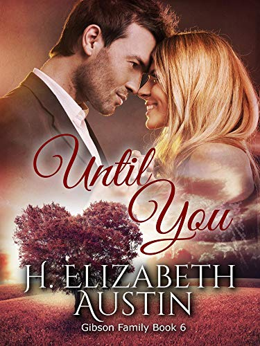 Until You (Gibson Family Series Book 6)  H. Elizabeth Austin