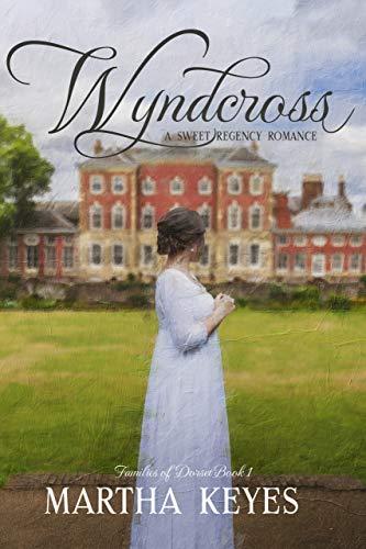 Wyndcross: A Regency Romance (Families of Dorset Book 1) Martha Keyes