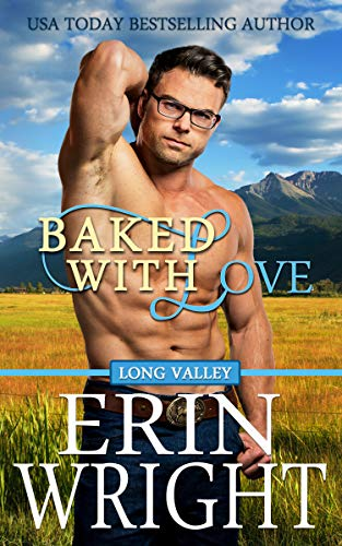 Baked with Love: A Western Romance Novel (Long Valley Romance Book 9) Erin Wright