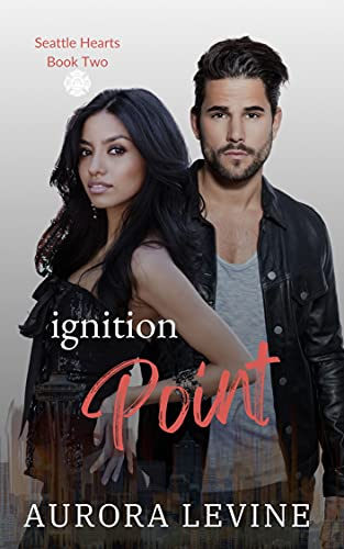 Ignition Point (Seattle Hearts Book 2)  Aurora Levine