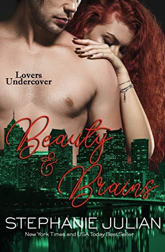 Beauty & Brains (Lovers Undercover Book 3) Stephanie Julian