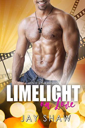 Limelight on Love: A Sexy Hollywood Romance (Movie Star Romance Book 3)  Jay Shaw