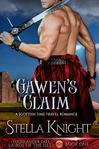 Gawen's Claim: A Scottish Time Travel Romance (Highlander Fate, Lairds of the Isles Book 1)  Stella Knight