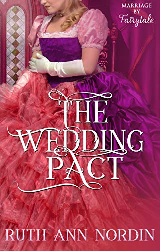The Wedding Pact (Marriage by Fairytale Book 3)  Ruth Ann Nordin