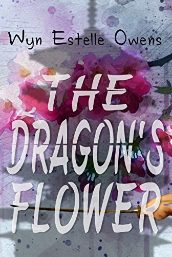 The Dragon's Flower Wyn Estelle Owens