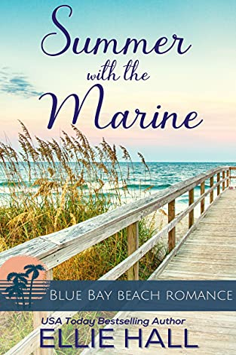 Summer with the Marine (Blue Bay Beach Reads Romance Book 1) Ellie Hall