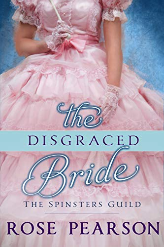 The Disgraced Bride (The Spinsters Guild Book 2)  Rose Pearson