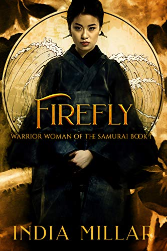 Firefly (Warrior Woman of the Samurai Book 1)  India Millar
