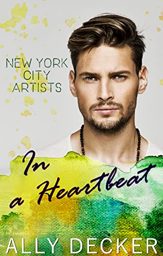 In a Heartbeat (New York City Artists Book 1)  Ally Decker