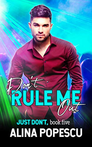 Don't Rule Me Out (Just Don't Book 5) Alina Popescu