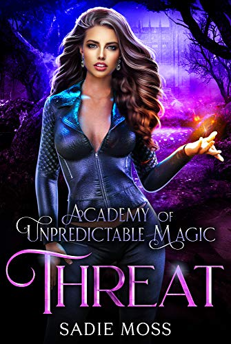 Threat (Academy of Unpredictable Magic Book 4)  Sadie Moss