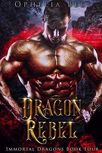 Dragon Rebel (Immortal Dragons Book 4) Ophelia Bell