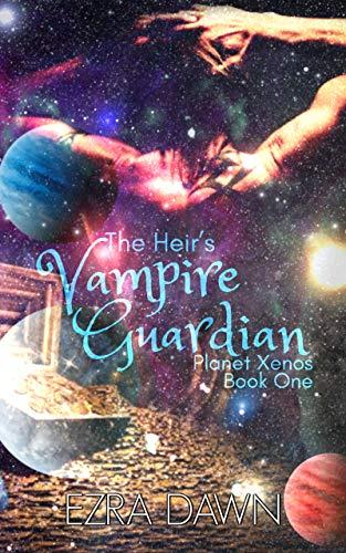 The Heir's Vampire Guardian (Planet Xenos Book 1)  Ezra Dawn