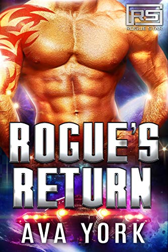 Rogue's Return: A Science Fiction Alien Romance (Rogue Star Book 10)  Ava York