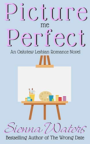 Picture Me Perfect: An Oakview Lesbian Romance Novel  Sienna Waters