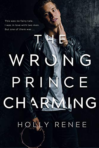 The Wrong Prince Charming  Holly Renee