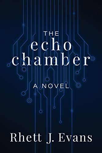 The Echo Chamber: A Novel  Rhett J. Evans