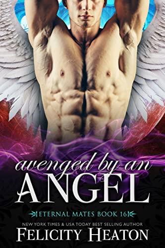 Avenged by an Angel (Eternal Mates Paranormal Romance Series Book 16)  Felicity Heaton