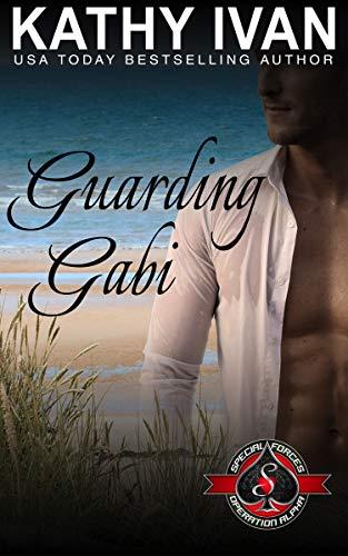 Guarding Gabi (Special Forces: Operation Alpha) (Cajun Connection Book 4)  Kathy Ivan