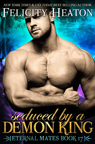 Seduced by a Demon King (Eternal Mates Paranormal Romance Series Book 17)  Felicity Heaton