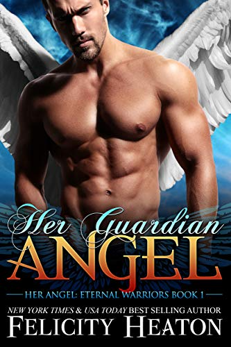 Her Guardian Angel (Her Angel: Eternal Warriors paranormal romance series Book 1)  Felicity Heaton