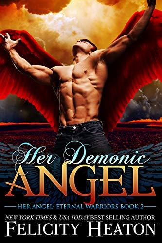 Her Demonic Angel (Her Angel: Eternal Warriors paranormal romance series Book 2)  Felicity Heaton