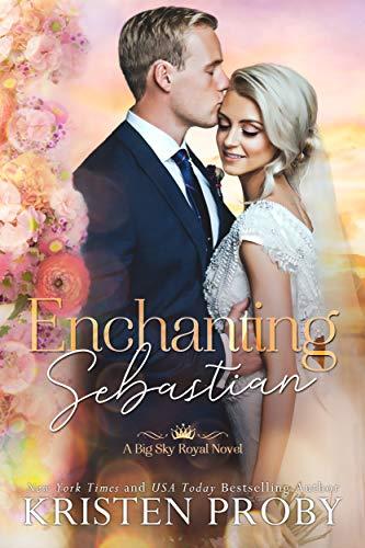 Enchanting Sebastian (Big Sky Royal Book 1) Kristen Proby