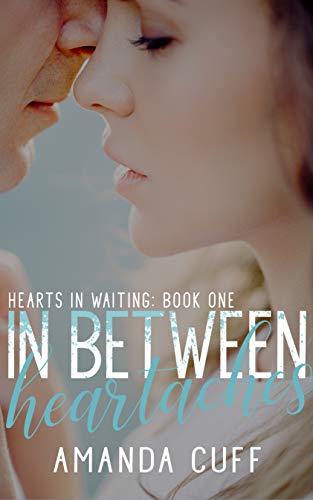 In Between Heartaches (Hearts in Waiting Duet: Book One)  Amanda Cuff