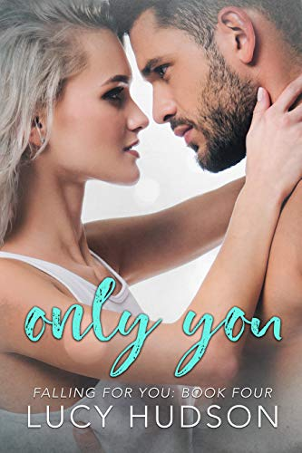 Only You (Falling for You Book 4) Lucy Hudson