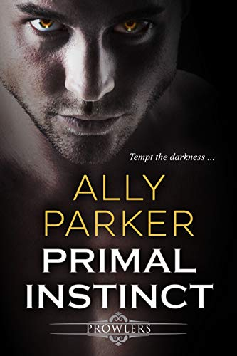 Primal Instinct: A Paranormal Shifter Romance (Prowlers Book 1)  Ally Parker