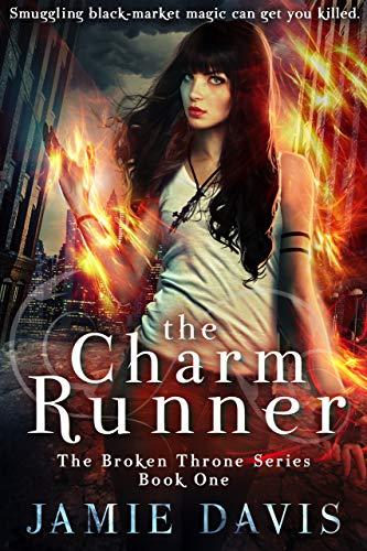 The Charm Runner: Book 1 of the Broken Throne Saga  Jamie Davis