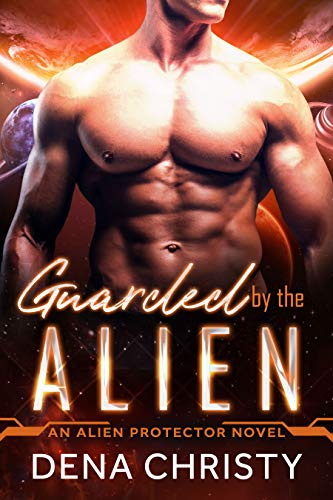 Guarded by the Alien (Alien Protector Book 2)  Dena Christy
